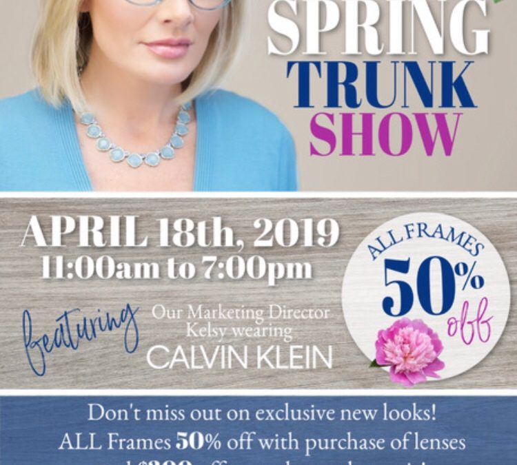 Spring Trunk Show 50% off all frames and $300 off a complete second pair.